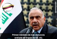 Photo of Primer ministro de Irak denuncia entrada de tropas de EE. UU.